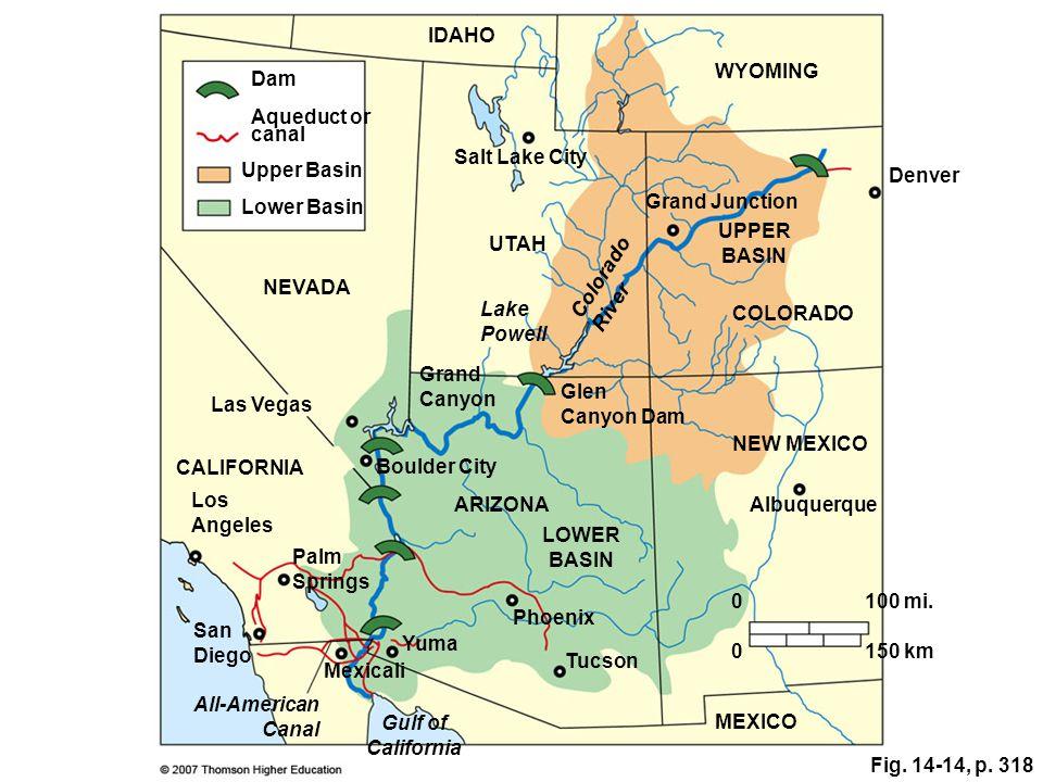 Fig. 14-14, p. 318 Dam Aqueduct or canal Upper Basin LOWER BASIN 0100 mi. 0150 km Lower Basin UPPER BASIN IDAHO WYOMING Salt Lake City Grand Junction