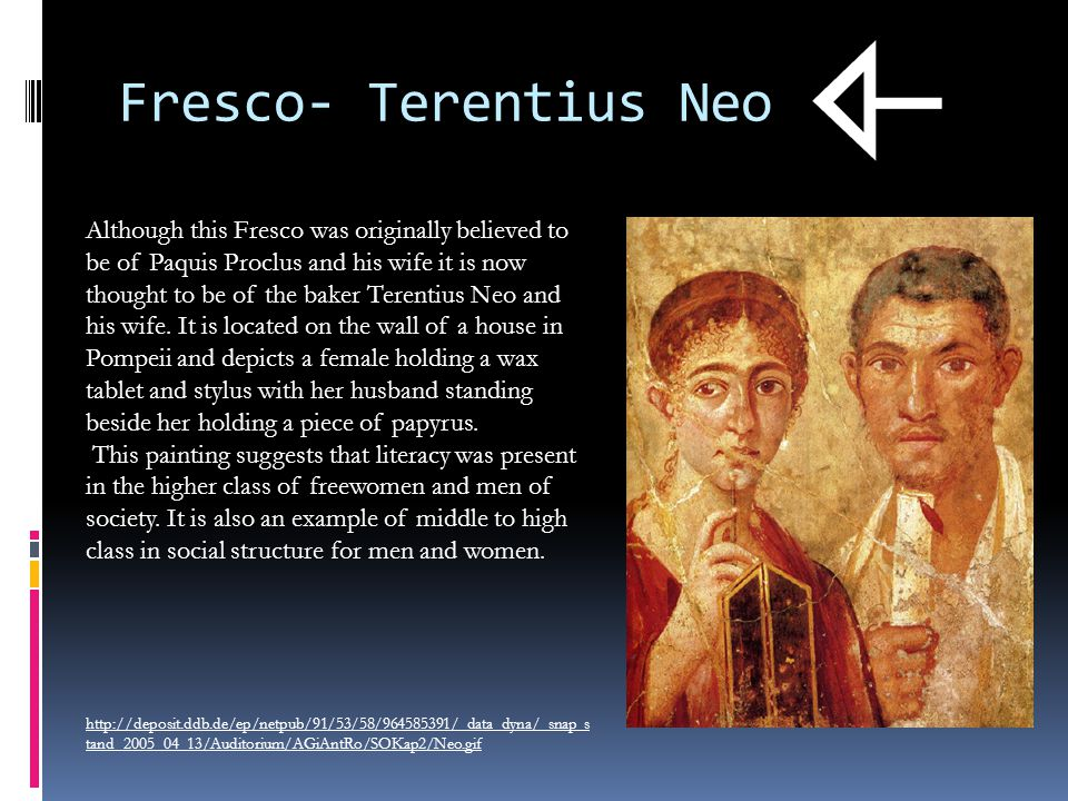 Fresco- Terentius Neo Although this Fresco was originally believed to be of Paquis Proclus and his wife it is now thought to be of the baker Terentius Neo and his wife.
