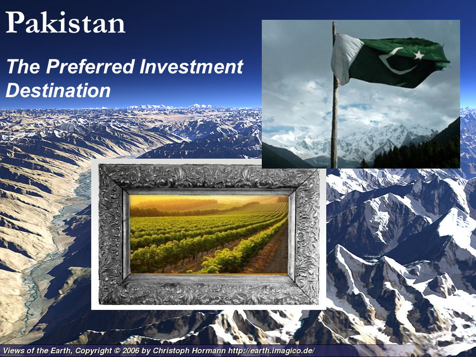Pakistan – The Preferred Investment Destination Pakistan The Preferred Investment Destination
