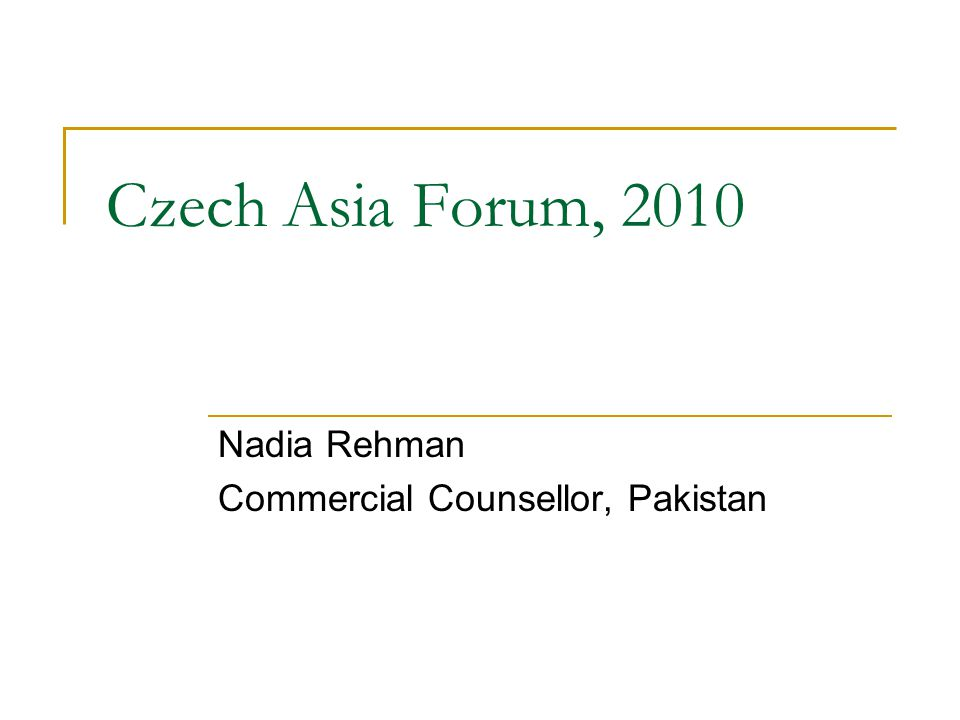 Czech Asia Forum, 2010 Nadia Rehman Commercial Counsellor, Pakistan