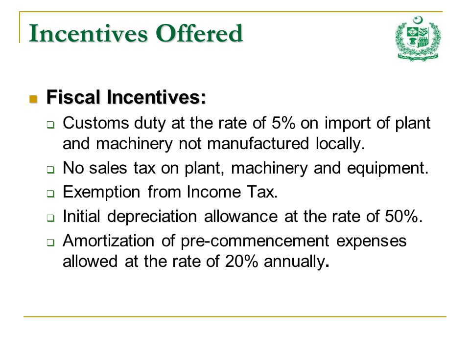 Incentives Offered Fiscal Incentives: Fiscal Incentives: Customs duty at the rate of 5% on import of plant and machinery not manufactured locally.