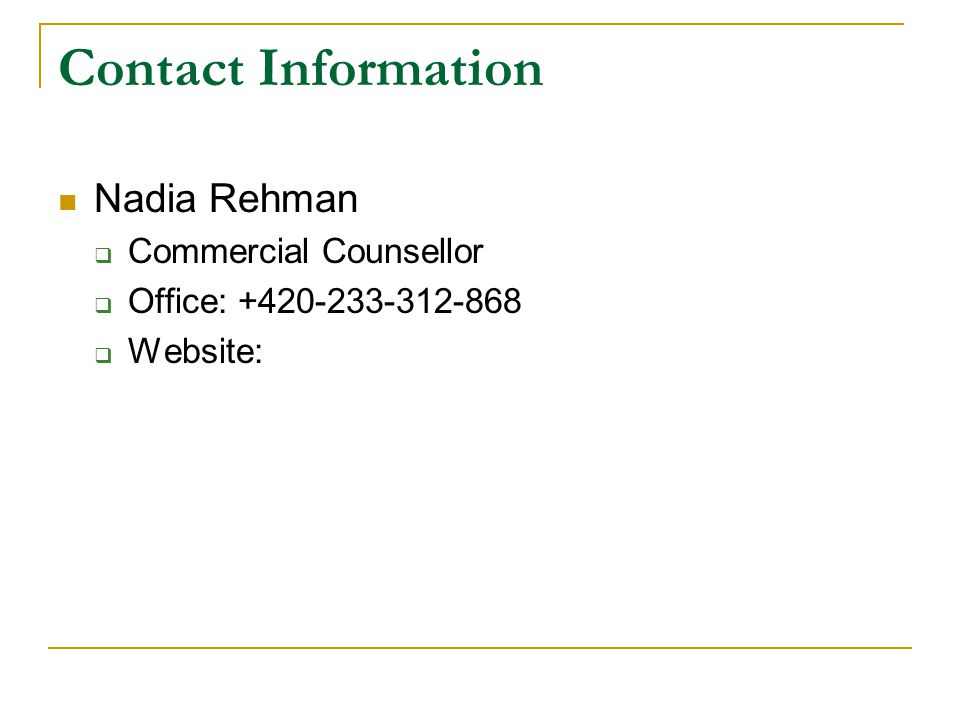 Contact Information Nadia Rehman Commercial Counsellor Office: +420-233-312-868 Website: