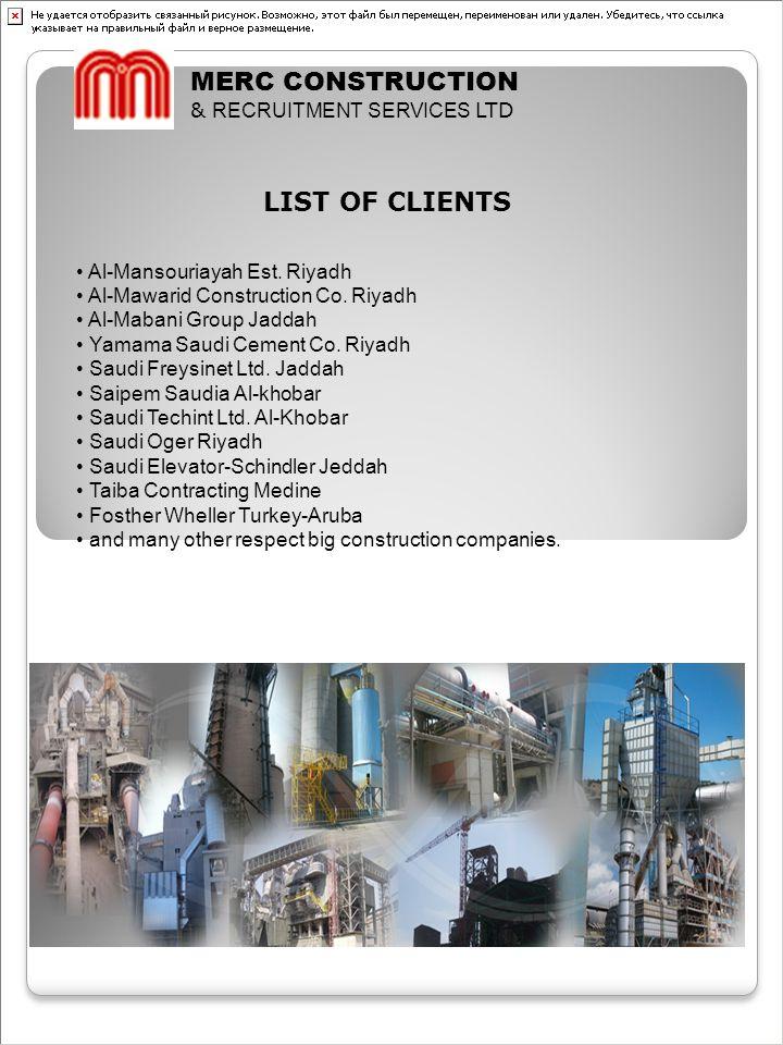 MERC CONSTRUCTION & RECRUITMENT SERVICES LTD LIST OF CLIENTS Al-Mansouriayah Est. Riyadh Al-Mawarid Construction Co. Riyadh Al-Mabani Group Jaddah Yam