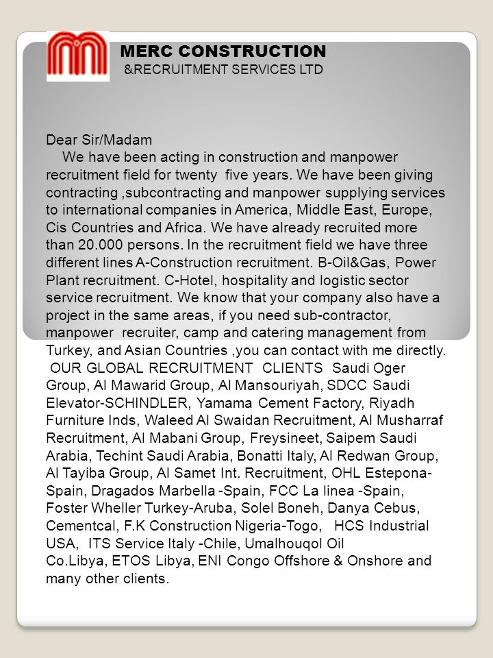 MERC CONSTRUCTION & RECRUITMENT SERVICES LTD Dear Sir/Madam We have been acting in construction and manpower recruitment field for twenty five years.