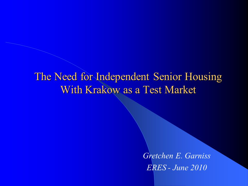 The Need for Independent Senior Housing With Krakow as a Test Market Gretchen E.