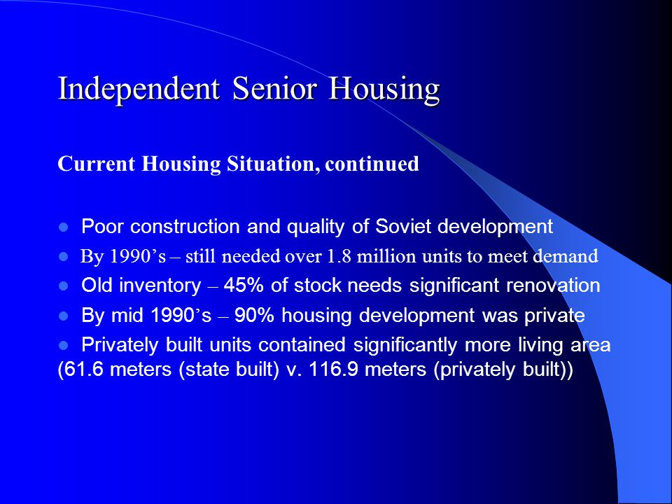 Independent Senior Housing Current Housing Situation, continued 3 basic categories of Polish housing units – Pre-war – Post war – Polish modern
