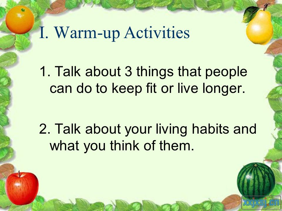 I. Warm-up Activities 1. Talk about 3 things that people can do to keep fit or live longer.