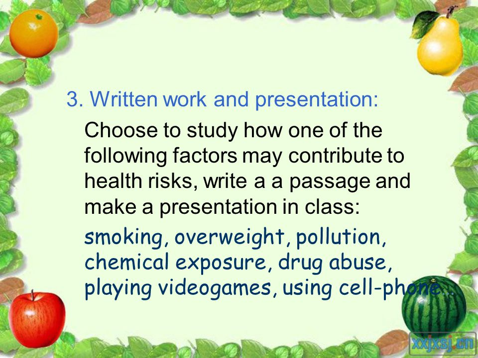 3. Written work and presentation: Choose to study how one of the following factors may contribute to health risks, write a a passage and make a presen
