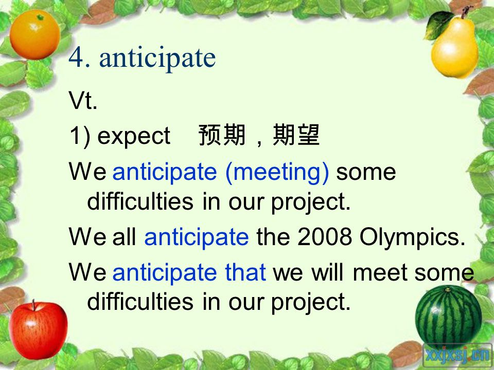 4. anticipate Vt. 1) expect We anticipate (meeting) some difficulties in our project.