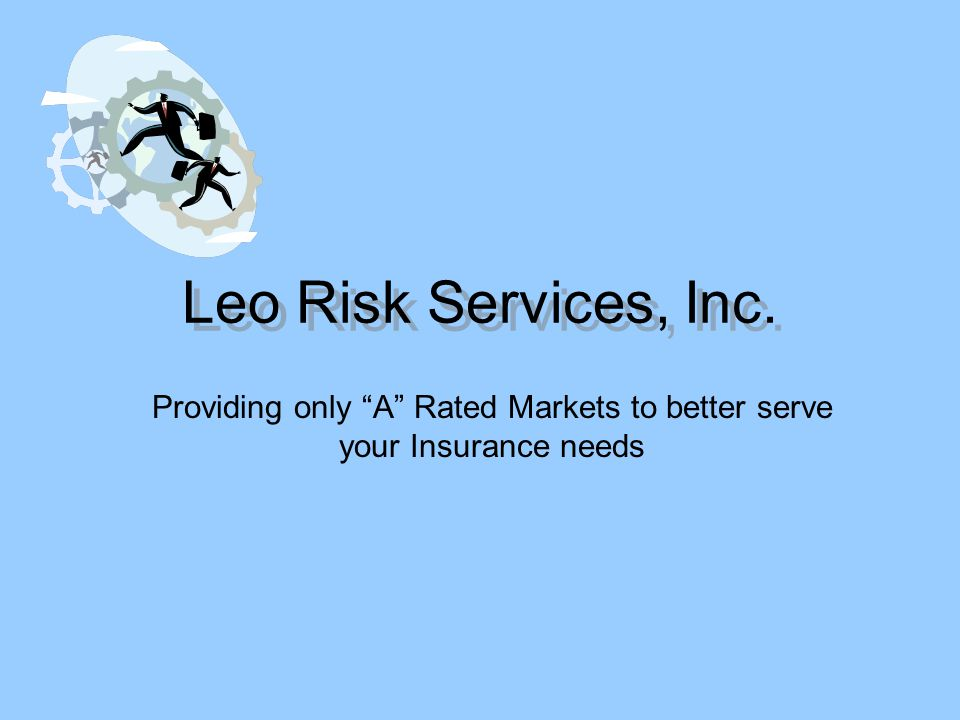 Leo Risk Services, Inc. Providing only A Rated Markets to better serve your Insurance needs