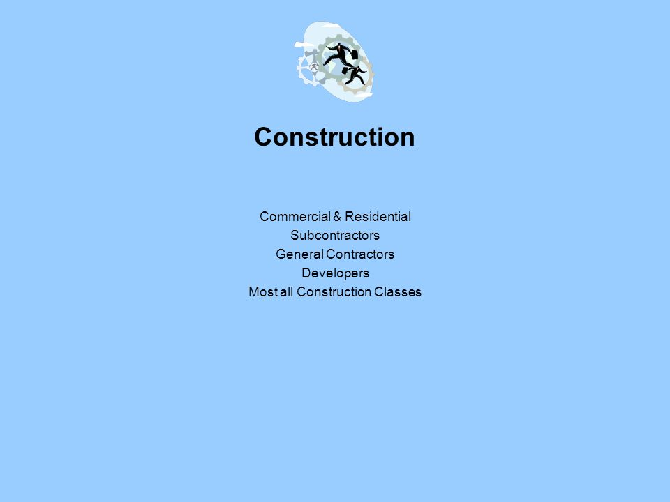 Construction Commercial & Residential Subcontractors General Contractors Developers Most all Construction Classes