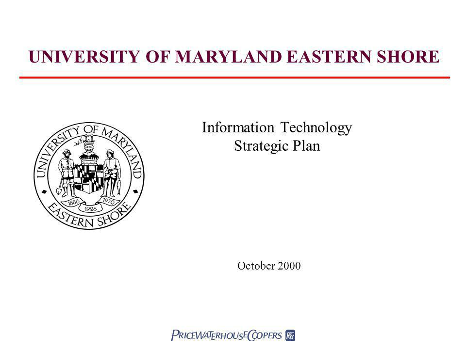 Information Technology Strategic Plan October 2000 UNIVERSITY OF MARYLAND EASTERN SHORE
