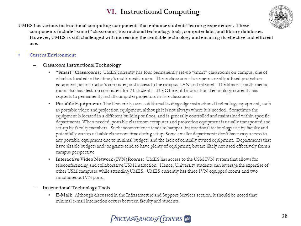 38 VI. Instructional Computing UMES has various instructional computing components that enhance students learning experiences. These components includ