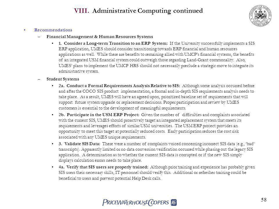 58 VIII. Administrative Computing continued Recommendations –Financial Management & Human Resources Systems 1. Consider a Long-term Transition to an E