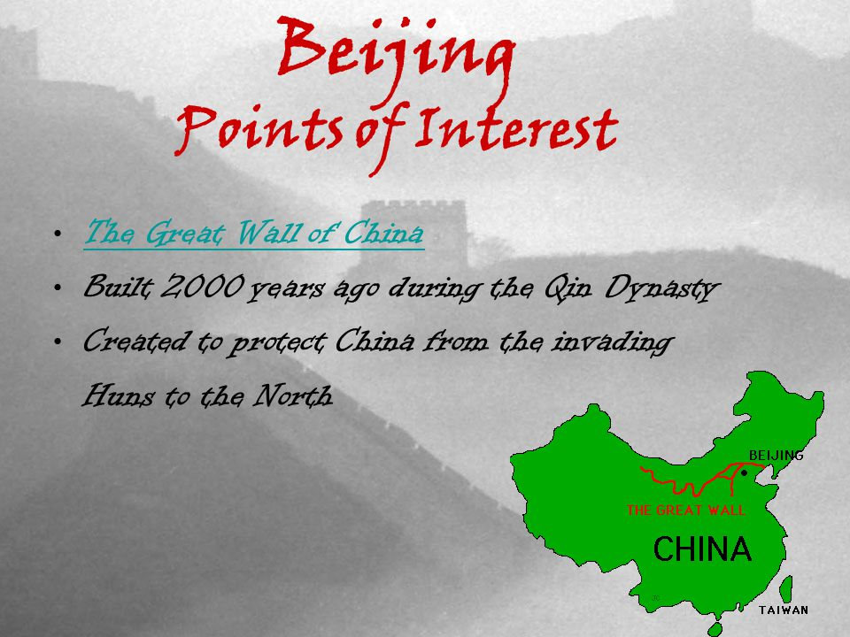 Beijing Points of Interest The Great Wall of China Built 2000 years ago during the Qin Dynasty Created to protect China from the invading Huns to the North