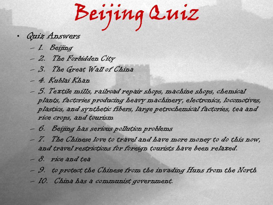 Beijing Quiz Quiz Answers –1. Beijing –2. The Forbidden City –3.