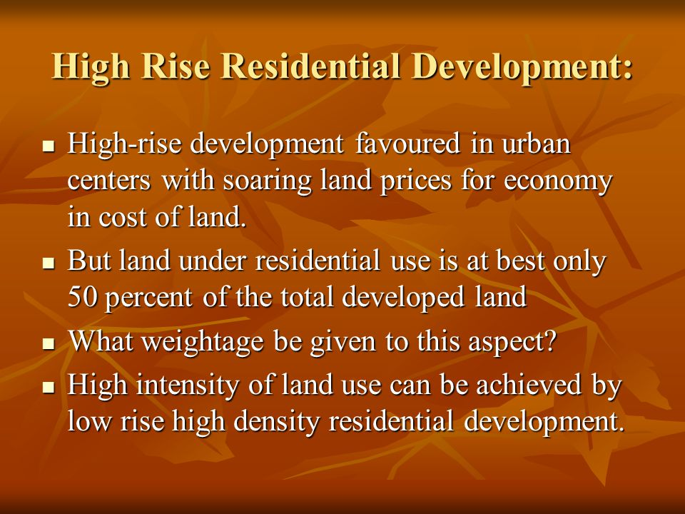 High Rise Residential Development: High-rise development favoured in urban centers with soaring land prices for economy in cost of land.
