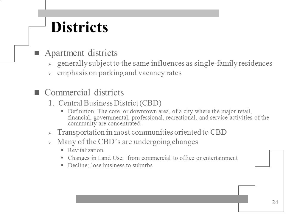 24 Districts Apartment districts generally subject to the same influences as single-family residences emphasis on parking and vacancy rates Commercial