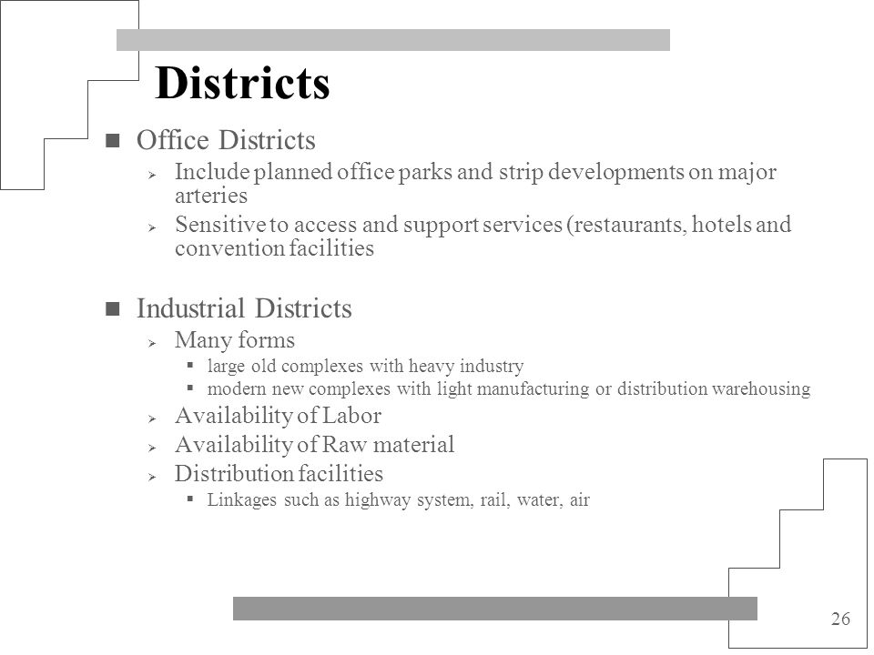 26 Districts Office Districts Include planned office parks and strip developments on major arteries Sensitive to access and support services (restaura