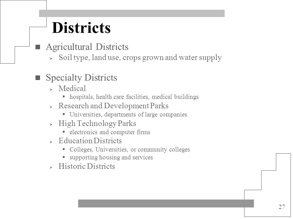 27 Districts Agricultural Districts Soil type, land use, crops grown and water supply Specialty Districts Medical hospitals, health care facilities, m