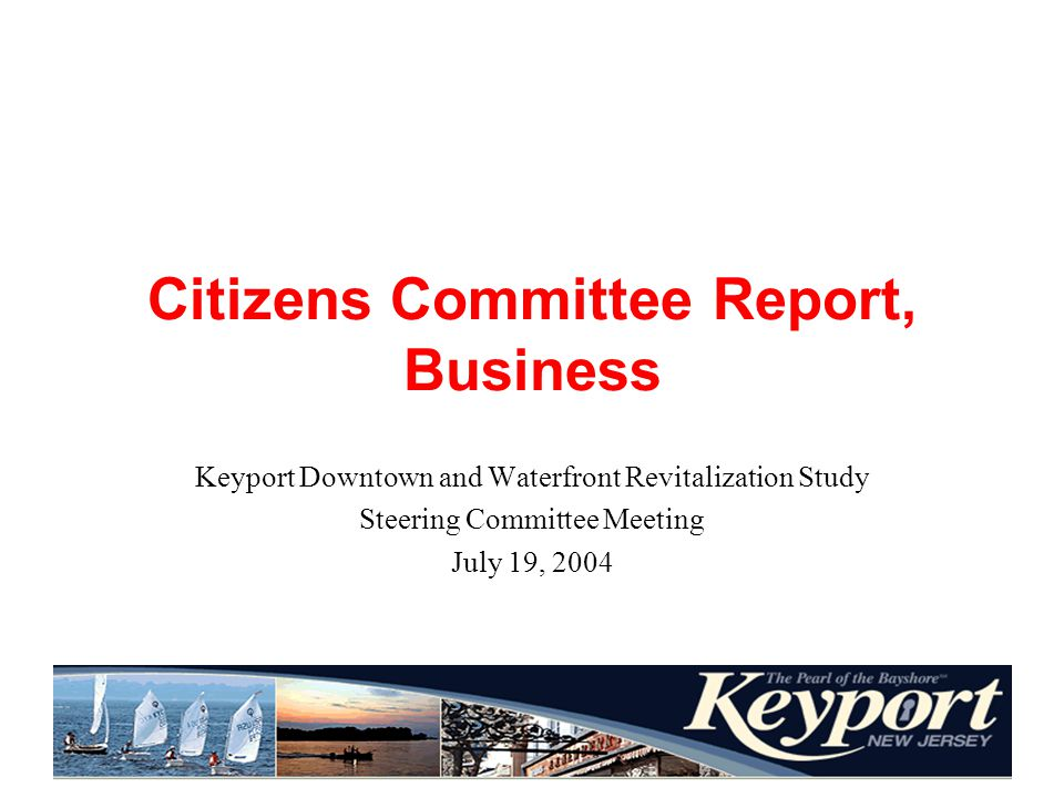 Citizens Committee Report, Business Keyport Downtown and Waterfront Revitalization Study Steering Committee Meeting July 19, 2004