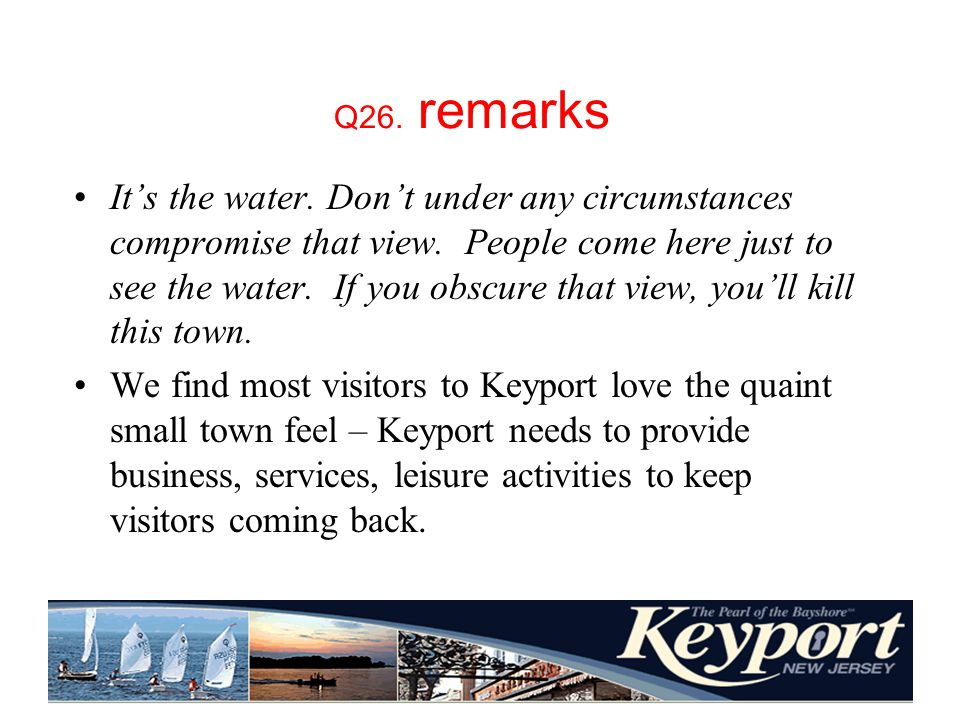 Q26. remarks Its the water. Dont under any circumstances compromise that view.