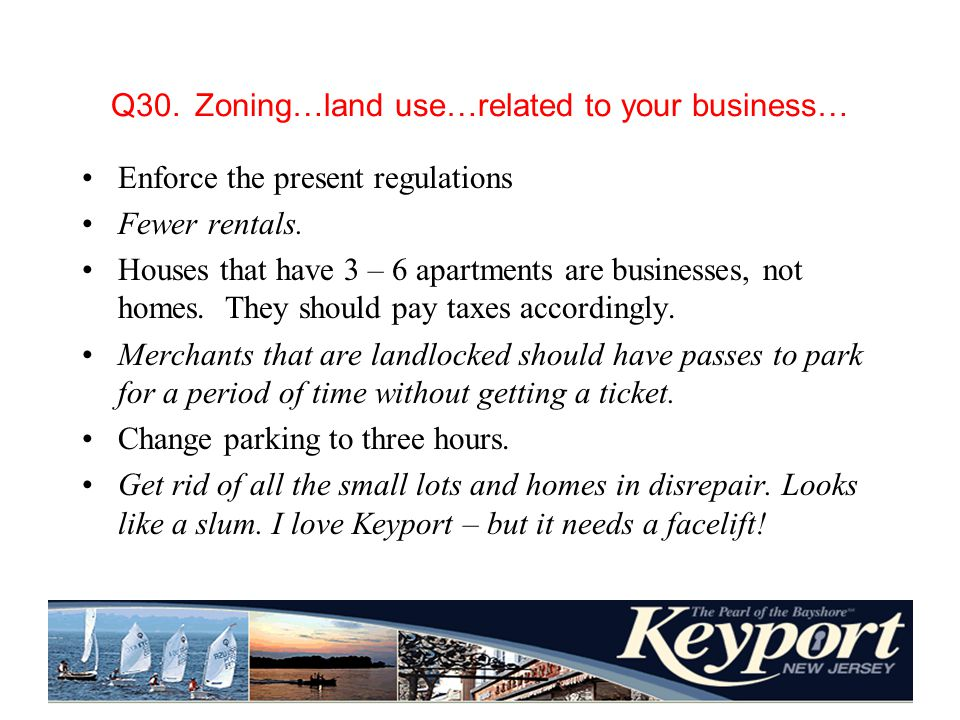 Q30. Zoning…land use…related to your business… Enforce the present regulations Fewer rentals.