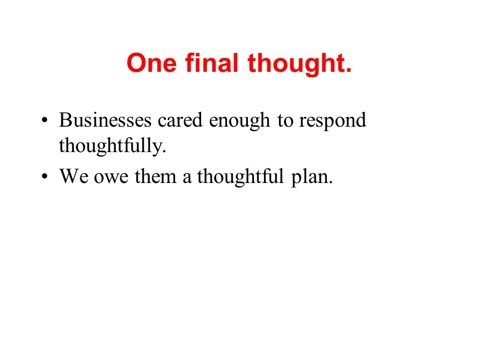 One final thought. Businesses cared enough to respond thoughtfully. We owe them a thoughtful plan.