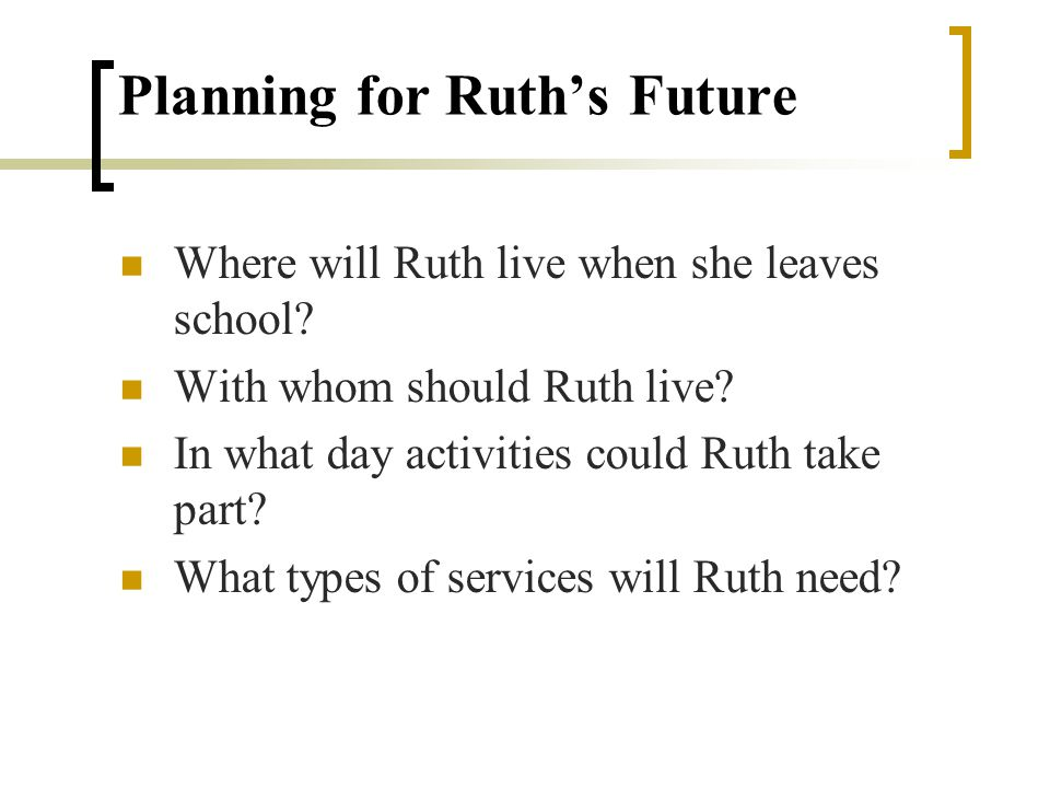 Ruths History Ruth incurred severe brain damage as a result of encephalitis at the age of five weeks.