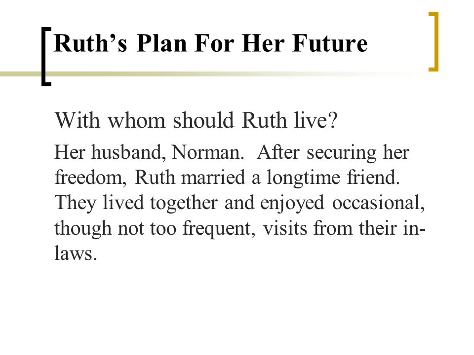 Ruths Plan For Her Future With whom should Ruth live.