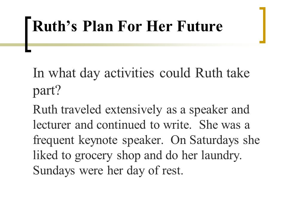 Ruths Plan For Her Future In what day activities could Ruth take part.