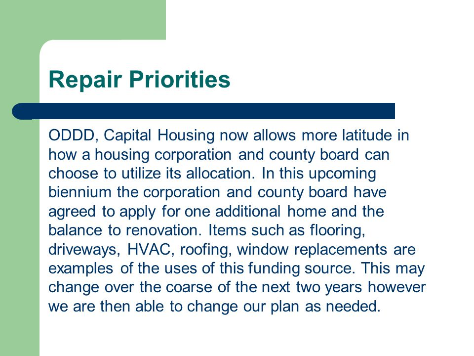 Repair Priorities ODDD, Capital Housing now allows more latitude in how a housing corporation and county board can choose to utilize its allocation.