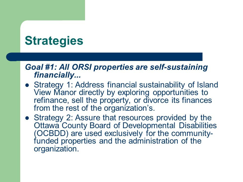 Strategies Goal #1: All ORSI properties are self-sustaining financially...