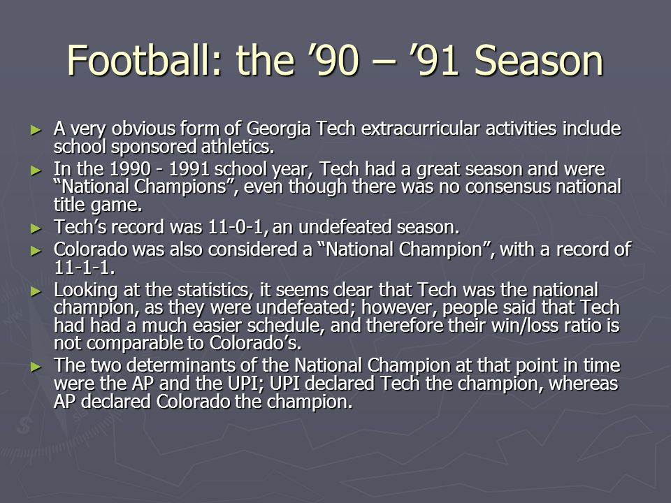 Football: the 90 – 91 Season A very obvious form of Georgia Tech extracurricular activities include school sponsored athletics.
