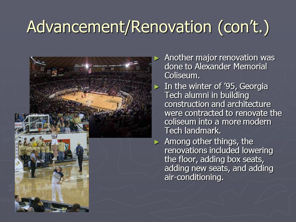 Advancement/Renovation (cont.) Another major renovation was done to Alexander Memorial Coliseum.