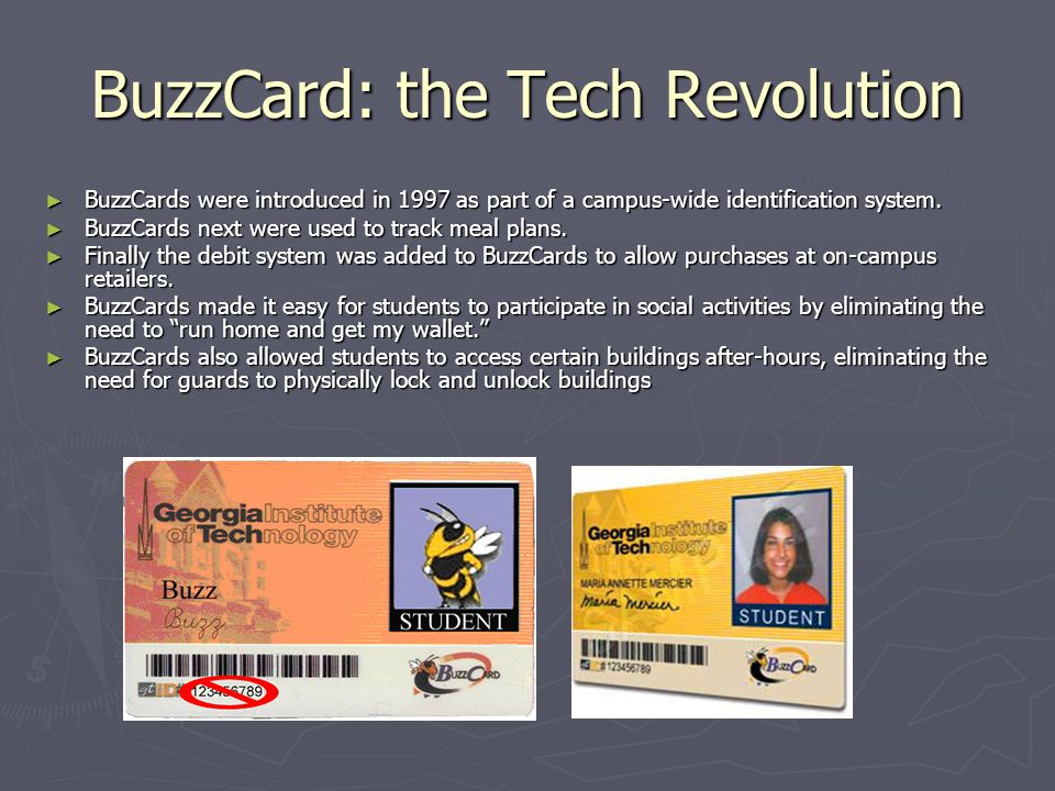 BuzzCard: the Tech Revolution BuzzCards were introduced in 1997 as part of a campus-wide identification system.