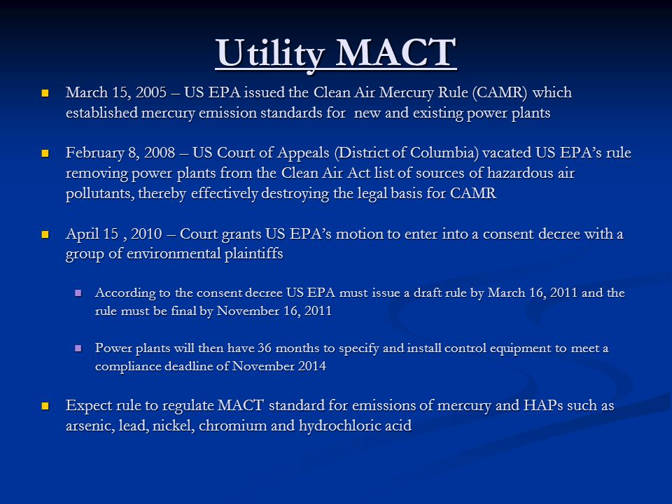 Utility MACT March 15, 2005 – US EPA issued the Clean Air Mercury Rule (CAMR) which established mercury emission standards for new and existing power
