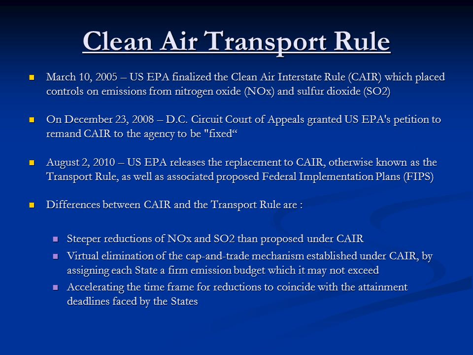 Clean Air Transport Rule March 10, 2005 – US EPA finalized the Clean Air Interstate Rule (CAIR) which placed controls on emissions from nitrogen oxide