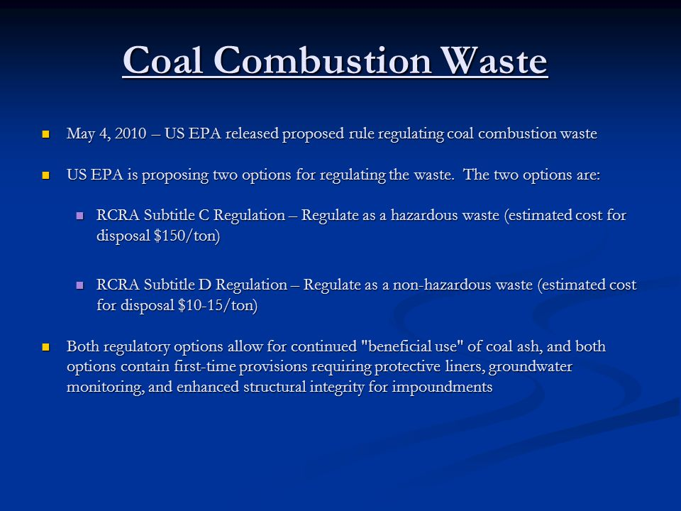 Coal Combustion Waste May 4, 2010 – US EPA released proposed rule regulating coal combustion waste May 4, 2010 – US EPA released proposed rule regulat
