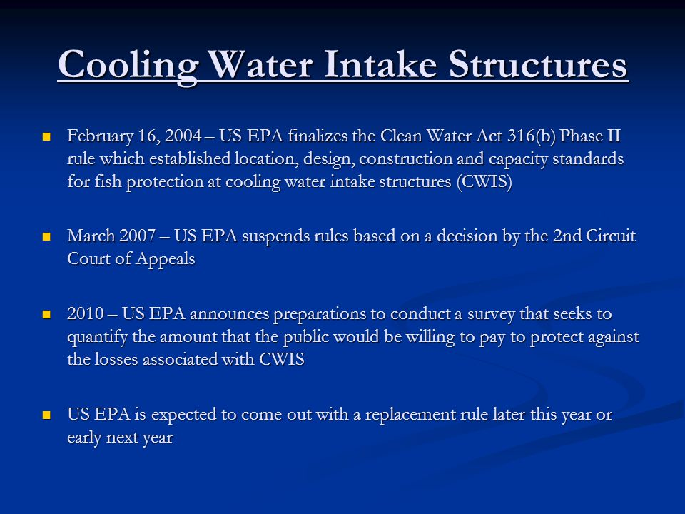 Cooling Water Intake Structures February 16, 2004 – US EPA finalizes the Clean Water Act 316(b) Phase II rule which established location, design, cons