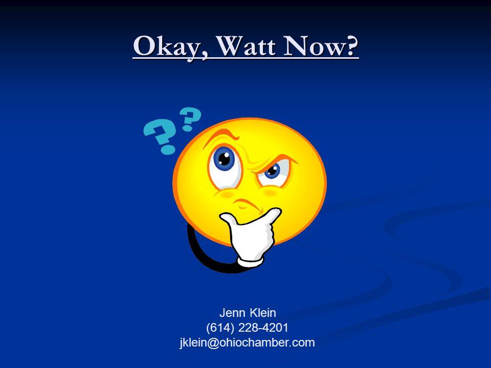 Okay, Watt Now Jenn Klein (614) 228-4201 jklein@ohiochamber.com