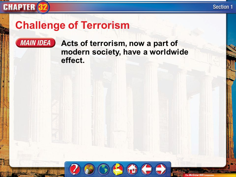 Section 1 Challenge of Terrorism Acts of terrorism, now a part of modern society, have a worldwide effect.