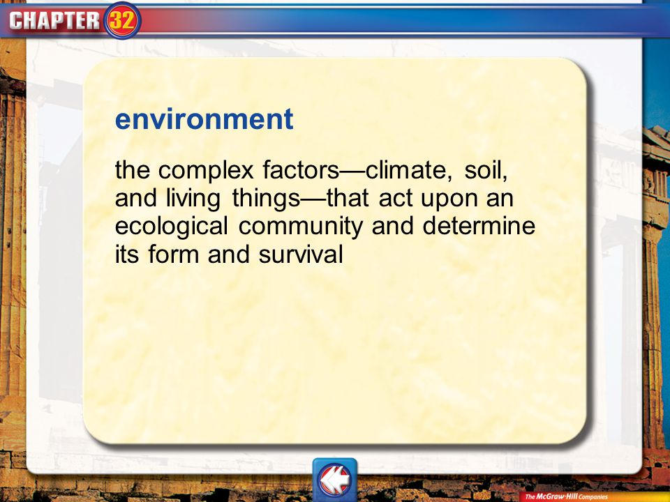 Vocab9 environment the complex factorsclimate, soil, and living thingsthat act upon an ecological community and determine its form and survival