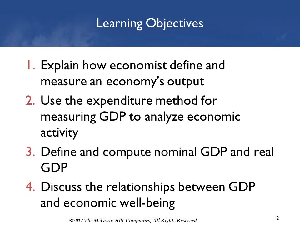 ©2012 The McGraw-Hill Companies, All Rights Reserved 33 Calculating Real GDP for 2013 Now we can determine how much real production has actually grown over the four-year period By using RGDP, we have eliminated the effects of price changes and obtained a reasonable measure of the actual change in physical production over the four-year span