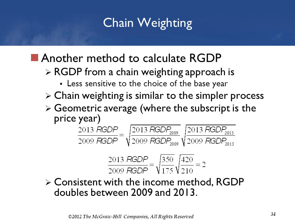 ©2012 The McGraw-Hill Companies, All Rights Reserved 34 Chain Weighting Another method to calculate RGDP RGDP from a chain weighting approach is Less