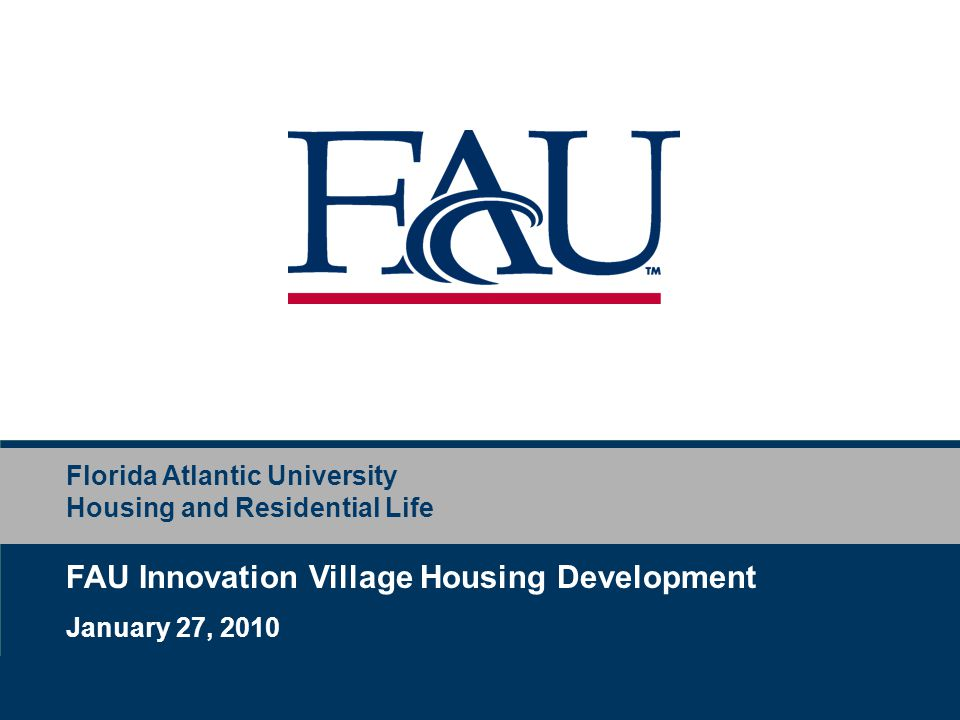 Florida Atlantic University Housing and Residential Life FAU Innovation Village Housing Development January 27, 2010