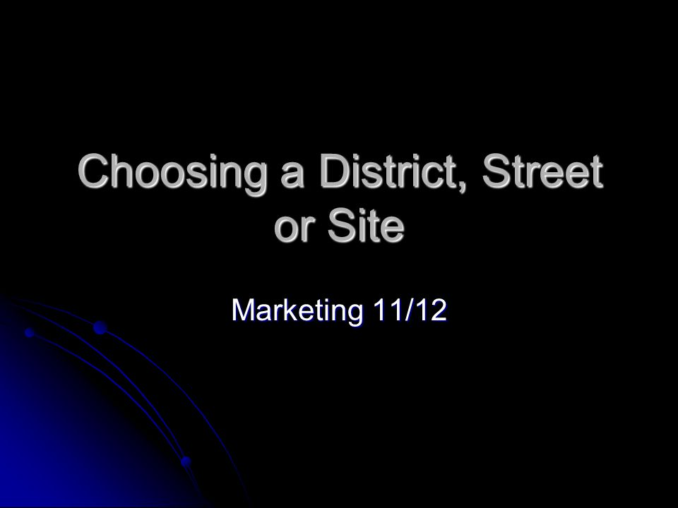 Choosing a District, Street or Site Marketing 11/12