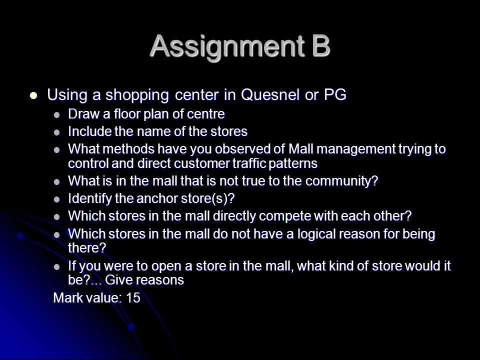 Assignment B Using a shopping center in Quesnel or PG Using a shopping center in Quesnel or PG Draw a floor plan of centre Draw a floor plan of centre