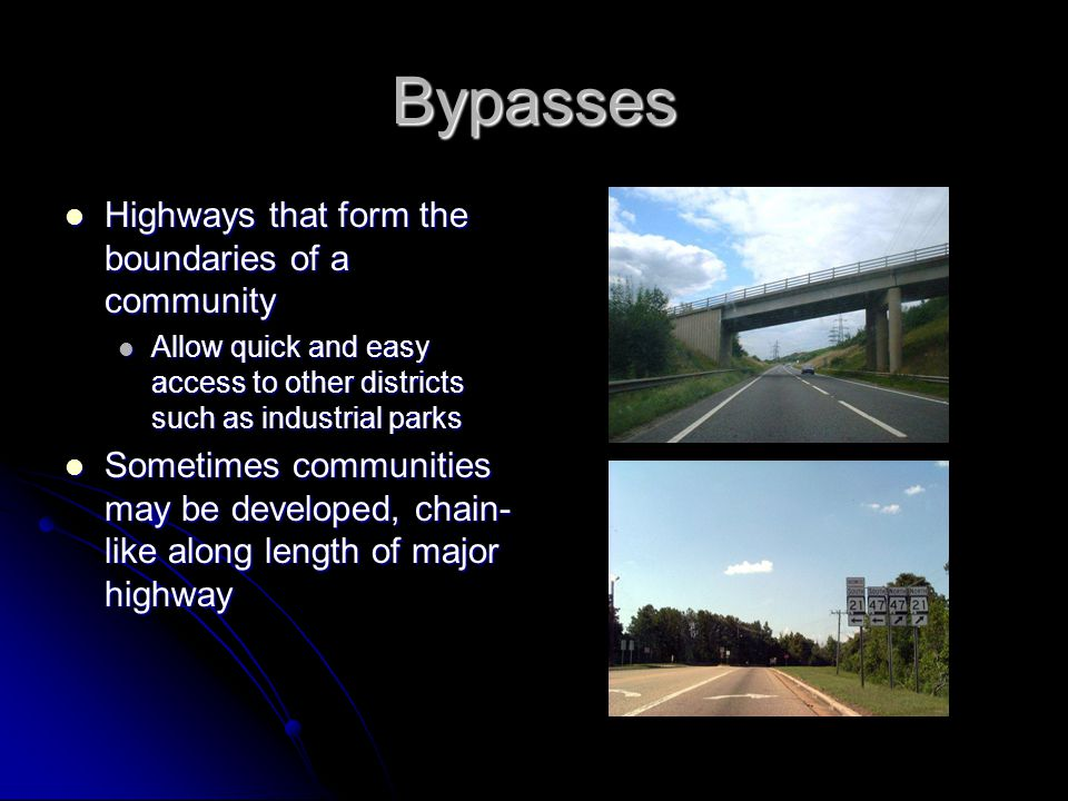 Bypasses Highways that form the boundaries of a community Highways that form the boundaries of a community Allow quick and easy access to other districts such as industrial parks Allow quick and easy access to other districts such as industrial parks Sometimes communities may be developed, chain- like along length of major highway Sometimes communities may be developed, chain- like along length of major highway