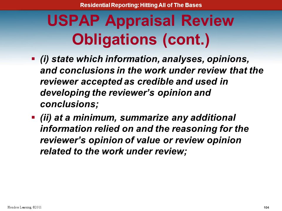 Residential Reporting: Hitting All of The Bases 104 Hondros Learning, ©2011 USPAP Appraisal Review Obligations (cont.) (i) state which information, an